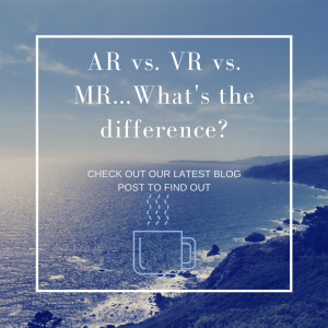 Augmented Reality vs. Virtual Realty Vs. Mixed Reality Blog post