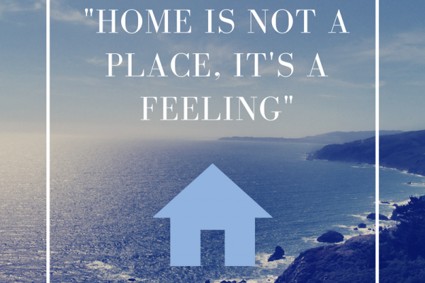 home is not a place, it's a feeling